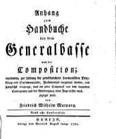 Handbuch bey dem Generalbasse und der Composition: mit zwo- drey- vier- fünf- sechs- sieben- acht und mehreren Stimmen für Anfänger und Geübtere. 4 . Anhang ... worinnen zur Uebung der gewöhnlichern harmonischen Dreyklänge und Septimenaccorde, Probeexempel vorgeleget werden, und hier nächst dasjenige was ein jeder Componist von dem doppelten Contrapunct und der Verfertigung einer Fuge wissen muß, gezeiget wird. Nebst 8 Kupfertaf. - 1760. - S. 273 - 341 : 5 Bl. Notenbeisp