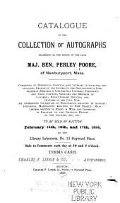 Catalogue of the Collection of Autographs Belonging to the Estate of the Late Maj. Ben. Perley Poore ...: To be Sold ... February 15th, 16th, and 17th, 1888 ...