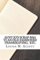 Aunt Jo s Scrap bag an Old fashioned Thanksgiving  Etc  PDF
