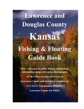 Lawrence & Douglas County Kansas Fishing & Floating Guide Book: Complete fishing and floating information for Douglas County Kansas