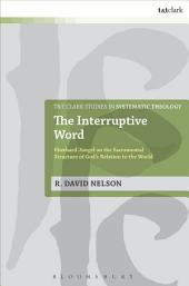 The Interruptive Word: Eberhard Jüngel on the Sacramental Structure of God's Relation to the World