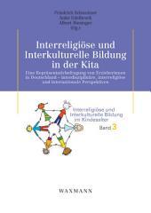 Interreligiöse und Interkulturelle Bildung in der Kita. Eine Repräsentativbefragung von Erzieherinnen in Deutschland – interdisziplinäre, interreligiöse und internationale Perspektiven