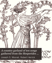 A country garland of ten songs gathered from the Hesperides of Robert Herrick
