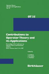 Contributions to Operator Theory and its Applications: Proceedings of the Conference on Operator Theory and Functional Analysis, Mesa, Arizona, June 11–14, 1987