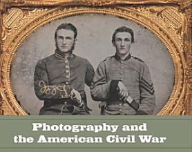 Photography and the American Civil War PDF