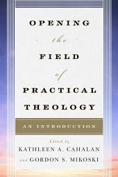 Opening the Field of Practical Theology: An Introduction