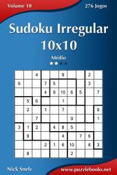 Sudoku Irregular 10x10 - Médio - Volume 10 - 276 Jogos