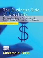 The Business Side of Creativity: The Complete Guide to Running a Small Graphics Design or Communications Business (Third Updated Edition)
