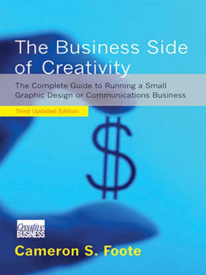 The Business Side of Creativity  The Complete Guide to Running a Small Graphics Design or Communications Business  Third Updated Edition  PDF