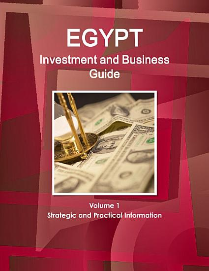 Egypt Investment and Business Guide Volume 1 Strategic and Practical Information PDF