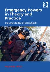 Emergency Powers in Theory and Practice: The Long Shadow of Carl Schmitt