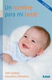 Un nombre para mi bebé. 2200 nombres masculinos y femeninos
