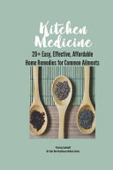 Kitchen Medicine  20  Easy  Effective  Affordable Home Remedies for Common Ailments  Herbal  Natural and Home Remedies You ll Turn to Ag PDF