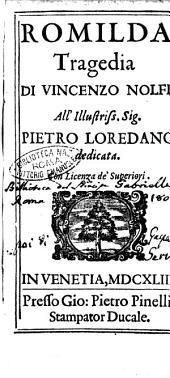 Romilda tragedia di Vincenzo Nolfi. All'illustriss. sig. Pietro Loredano dedicata