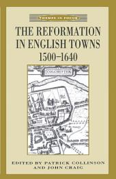 The Reformation in English Towns, 1500-1640