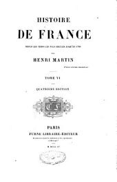 Histoire de France depuis les temps les plus reculés jusqu'en 1789: Volume6