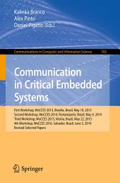 Communication in Critical Embedded Systems: First Workshop, WoCCES 2013, Brasília, Brazil, May, 10, 2013, Second Workshop, WoCCES 2014, Florianópolis, Brazil, May 9, 2014, Third Workshop, WoCCES 2015, Vitória, Brazil, May 22, 2015, 4th Workshop, WoCCES 2016, Salvador, Brazil, June 3, 2016, Revised Selected Papers