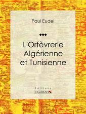 L'Orfèvrerie algérienne et tunisienne: Essai d'art