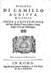 Dialogo di Camillo Agrippa, milanese: sopra la generatione de venti, baleni, tuoni, fulgori, fiumi, laghi, valli, & montagne