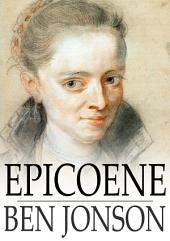 Epicoene: Or, The Silent Woman