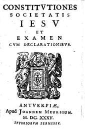 Constitvtiones Societatis Iesv Et Examen Cvm Declarationibvs