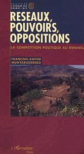 Réseaux, pouvoirs, oppositions: La compétition politique au Rwanda