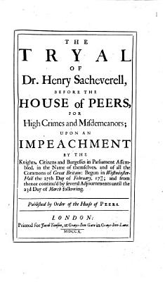 The Tryal of Dr  Henry Sacheverell  Before the House of Peers  for High Crimes and Misdemeanors  Etc PDF