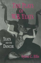 The Plays of W. B. Yeats: Yeats and the Dancer