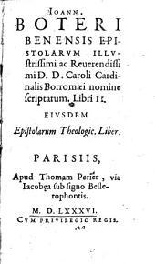 Ioann. Boteri Benensis Epistolarum illustrissimi ac reuerendissimi D. D. Caroli cardinalis Borromæi nomine scriptarum. Libri 2. Eiusdem Epistolarum theologic. liber