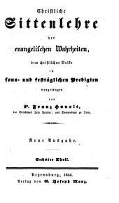 Christliche Sittenlehre der evangelischen Wahrheiten: dem christlichen Volke in sonn- und festtäglichen Predigten vorgetragen, Band 6
