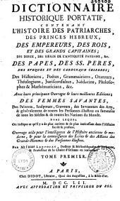 Dictionnaire historique portatif: contenant l'histoire des patriarches, des princes hébreux, des empereurs, des rois, et des grands capitainnes...