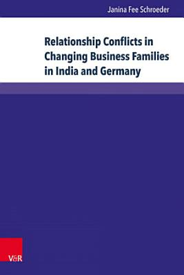 Relationship Conflicts in Changing Business Families in India and Germany PDF