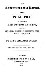 The Adventures of a Parrot, Named Poll Pry ... Including Her Birth, Education, Adversity, Prosperity, and Death