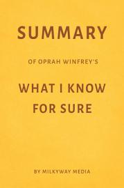 Summary Of Oprah Winfrey   S What I Know For Sure By Milkyway Media