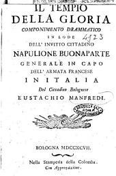 Il tempio della gloria componimento drammatico in lode dell'invitto cittadino Napulione Buonaparte generale in capo dell'armata francese in Italia del cittadino bolognese Eustachio Manfredi