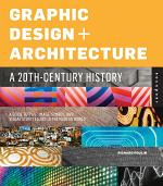 Graphic Design and Architecture, A 20th Century History