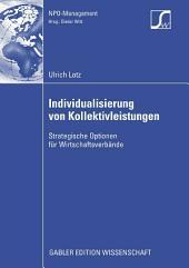 Individualisierung von Kollektivleistungen: Strategische Optionen für Wirtschaftsverbände