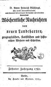 Anton Friderich Büschings ... wöchentliche nachrichten von neuen landcharten, geographischen, statistischen und historischen büchern und sachen. 1.-[15.] jahrgang. 1773-[1787]: Band 10