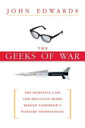 The Geeks of War: The Secretive Labs and Brilliant Minds Behind Tomorrow's Warfare Technologies