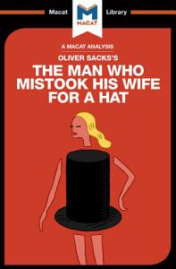 An Analysis of Oliver Sacks s The Man Who Mistook His Wife for a Hat and Other Clinical Tales Book