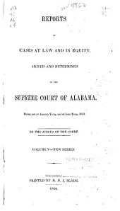 Reports of Cases at Law and in Equity: Argued and Determined in the Supreme Court of Alabama, Volume 5