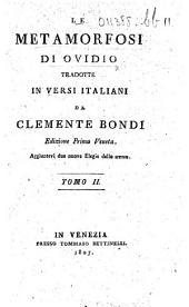 Le Metamorfosi di Ovidio tradotte in versi italiani da Clemente Bondi. Edizione prima veneta. Aggiuntevi due nuove elegie dello stesso: Volume 2