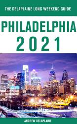 Philadelphia The Delaplaine 2021 Long Weekend Guide Book PDF