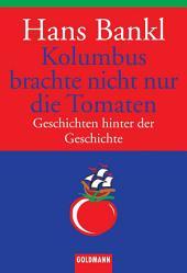 Kolumbus brachte nicht nur die Tomaten: Geschichten hinter der Geschichte