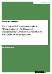 """Zu Adornos Kulturindustriekritik in """"Kulturindustrie - Aufklärung als Massenbetrug"""". Definition, Grundthesen und kritische Stellungnahme"""