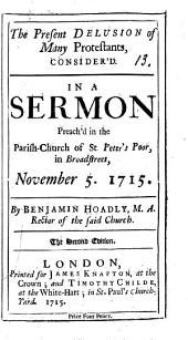 The Present Delusion of many Protestants consider'd in a sermon on 2 Thess. ii. 11 ..., November 5, etc
