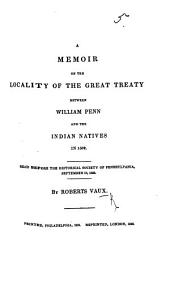 A Memoir on the locality of the Great Treaty between William Penn and the Indian natives in 1682. Read before the Historical Society of Pennsylvania, September 19, 1825