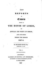 New Reports of Cases Heard in the House of Lords: On Appeals and Writs of Error, Volume 1