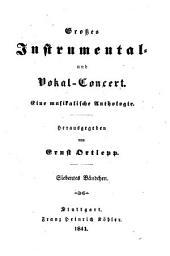 Großes Instrumental- und Vokal-Concert: eine musikalische Anthologie. 7, Band 13