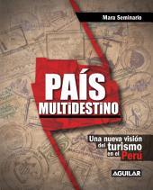 País multidestino. Una nueva visión del turismo en el Perú